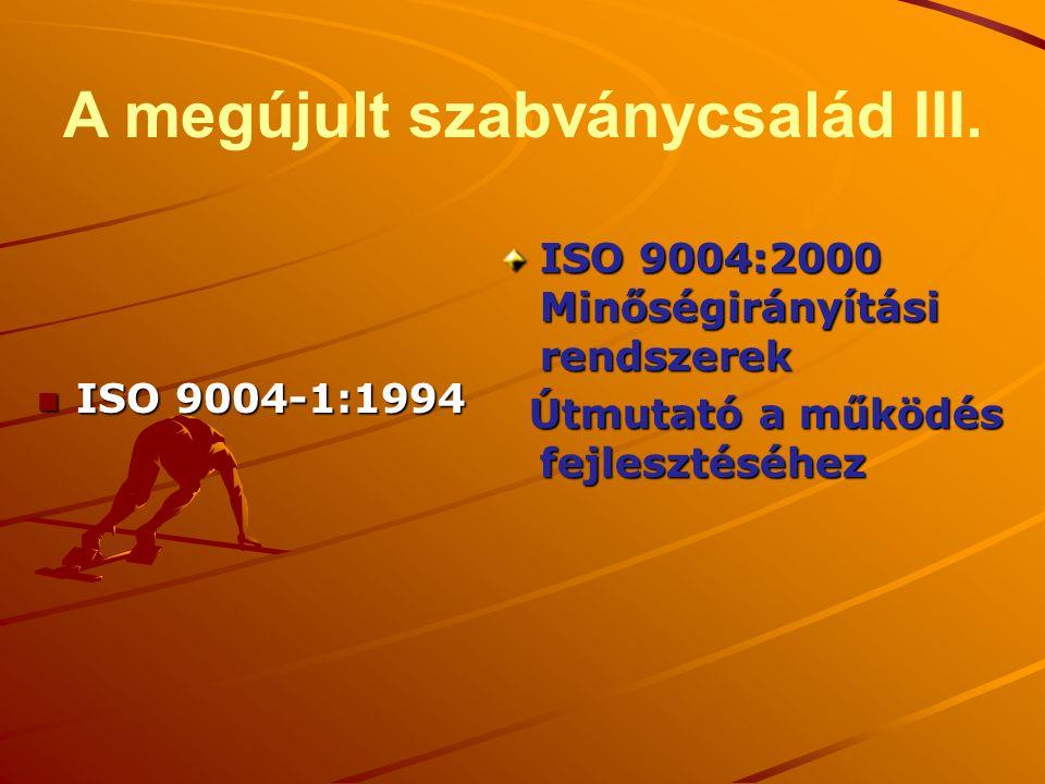 A megújult szabványcsalád III. n ISO 9004-1:1994 ISO 9004:2000 Minőségirányítási rendszerek Útmutató a működés fejlesztéséhez Útmutató a működés fejle