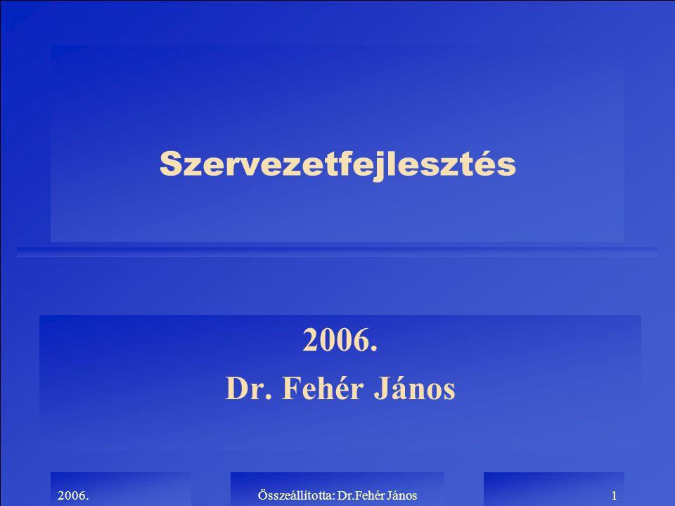2006.Összeállította: Dr.Fehér János1 Szervezetfejlesztés 2006. Dr. Fehér János