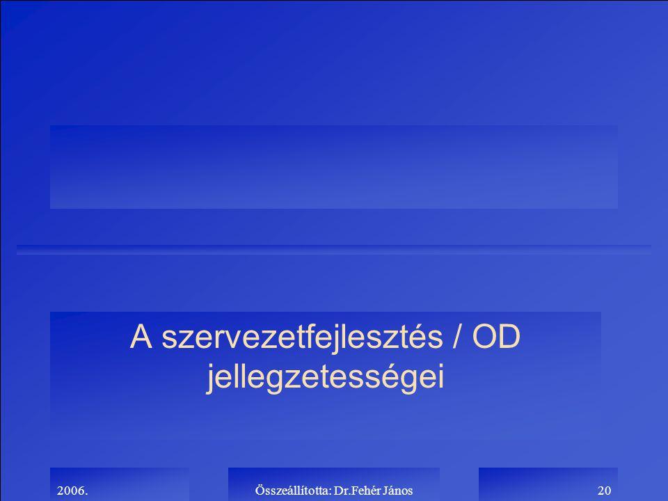 2006.Összeállította: Dr.Fehér János20 A szervezetfejlesztés / OD jellegzetességei
