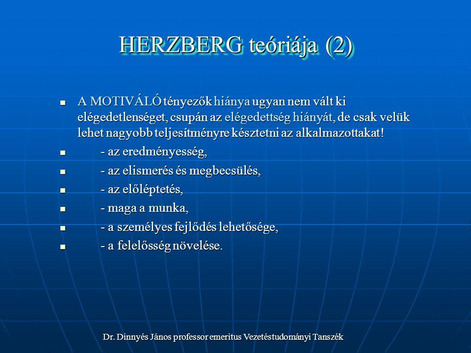 HERZBERG teóriája (2) A MOTIVÁLÓ tényezők hiánya ugyan nem vált ki elégedetlenséget, csupán az elégedettség hiányát, de csak velük lehet nagyobb telje