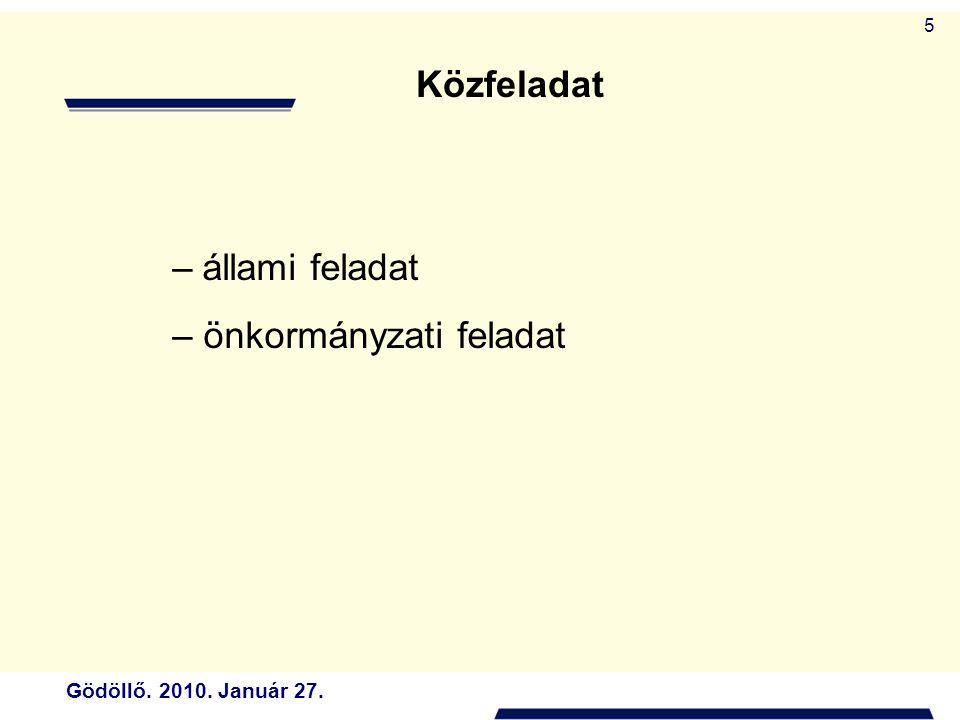 Gödöllő. 2010. Január 27. 5 Közfeladat – állami feladat – önkormányzati feladat