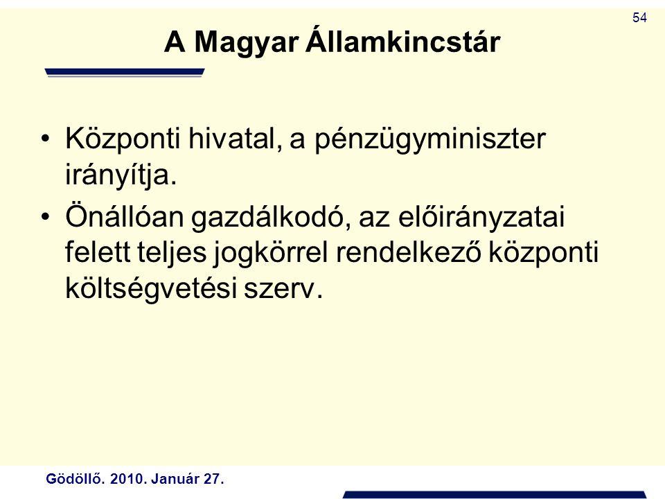Gödöllő.2010. Január 27. 54 A Magyar Államkincstár Központi hivatal, a pénzügyminiszter irányítja.