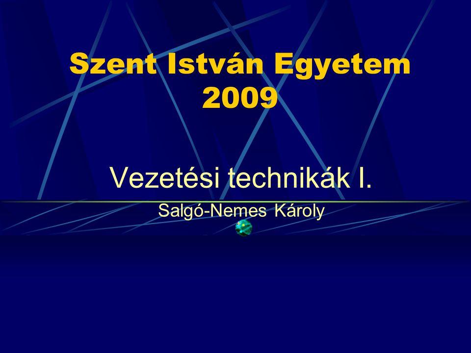 Szent István Egyetem 2009 Vezetési technikák I. Salgó-Nemes Károly