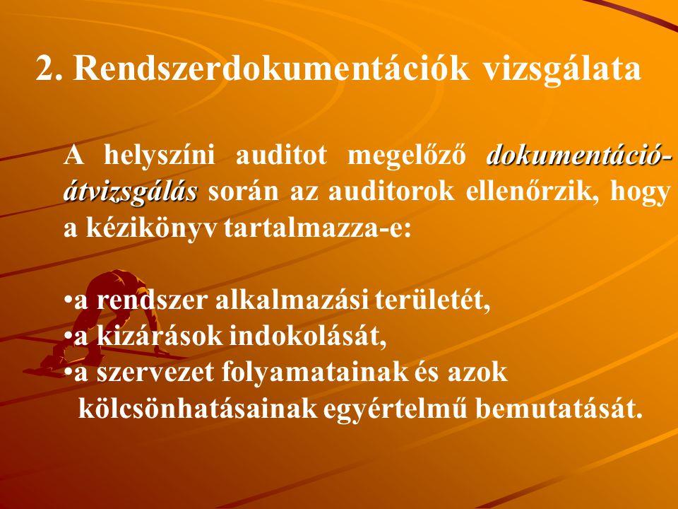 2. Rendszerdokumentációk vizsgálata dokumentáció- átvizsgálás A helyszíni auditot megelőző dokumentáció- átvizsgálás során az auditorok ellenőrzik, ho