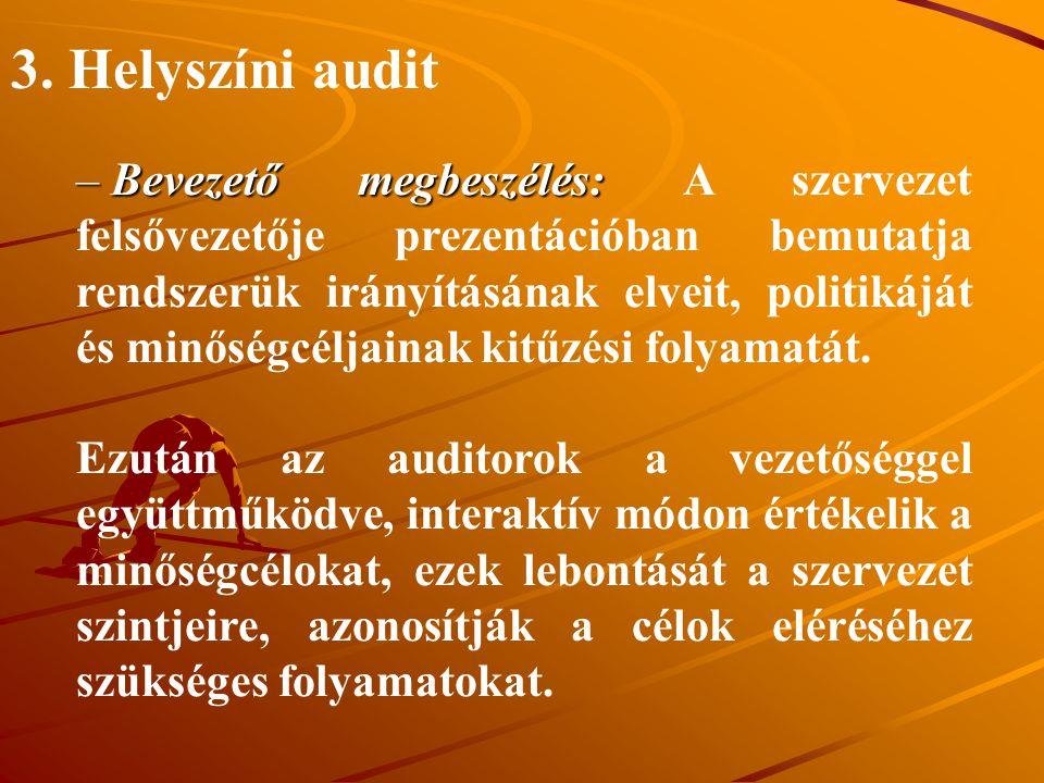3. Helyszíni audit – Bevezető megbeszélés: – Bevezető megbeszélés: A szervezet felsővezetője prezentációban bemutatja rendszerük irányításának elveit,