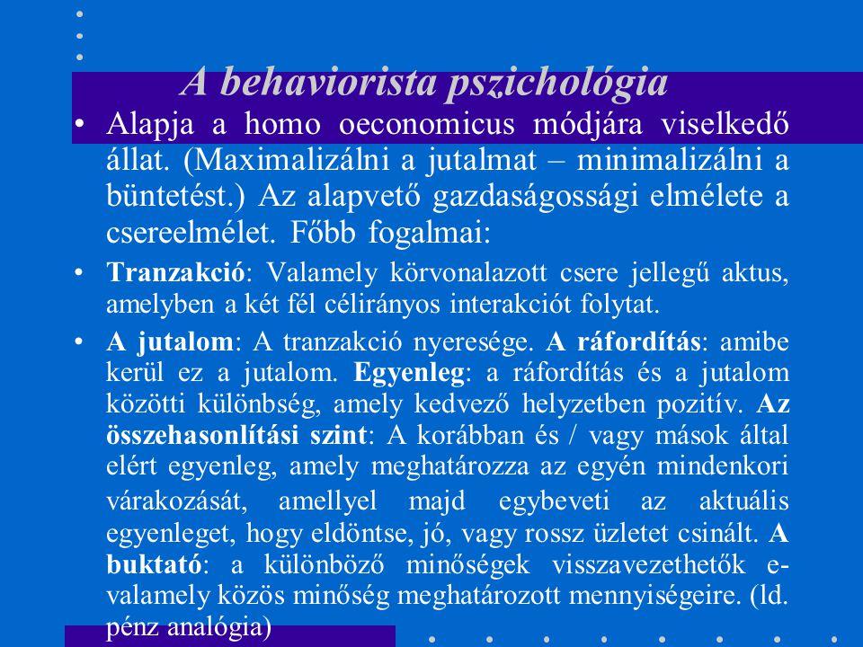 A behaviorista pszichológia Alapja a homo oeconomicus módjára viselkedő állat. (Maximalizálni a jutalmat – minimalizálni a büntetést.) Az alapvető gaz