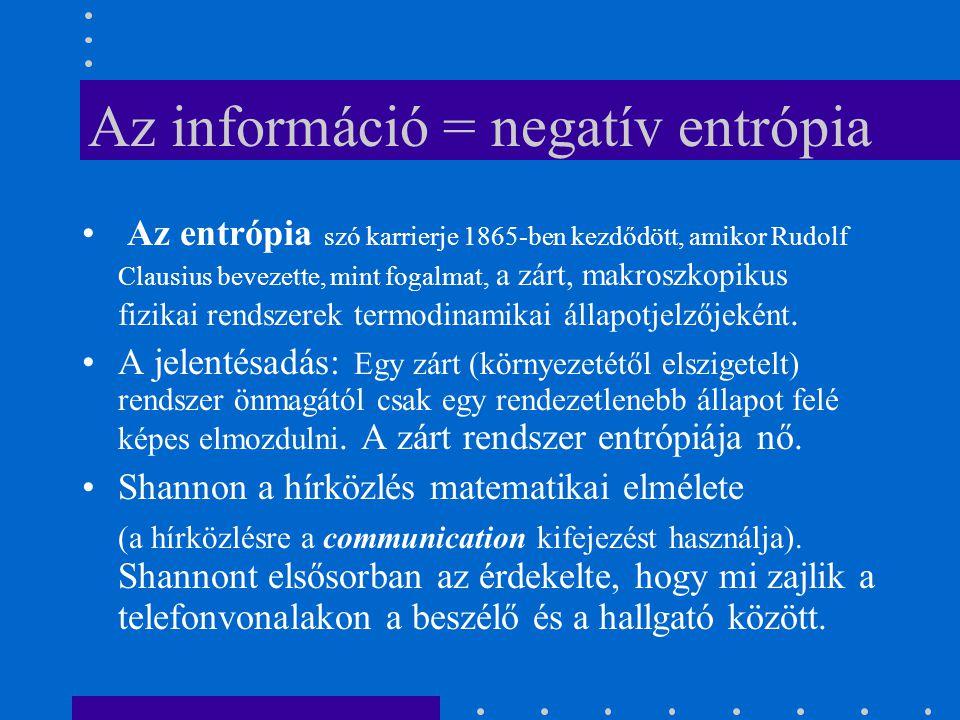 Az információ = negatív entrópia Az entrópia szó karrierje 1865-ben kezdődött, amikor Rudolf Clausius bevezette, mint fogalmat, a zárt, makroszkopikus