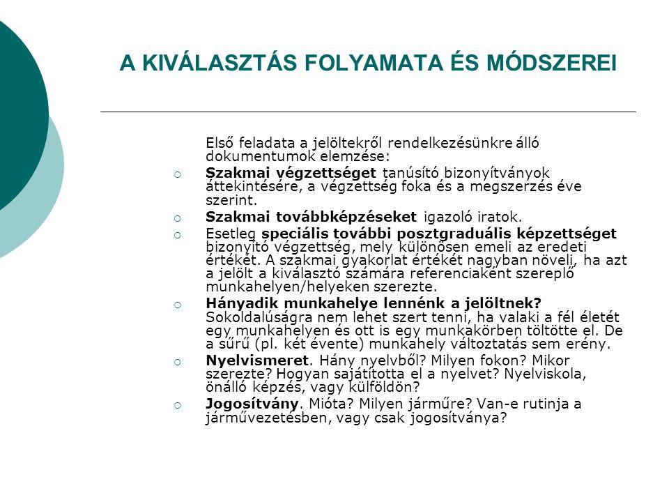 A KIVÁLASZTÁS FOLYAMATA ÉS MÓDSZEREI Első feladata a jelöltekről rendelkezésünkre álló dokumentumok elemzése:  Szakmai végzettséget tanúsító bizonyít