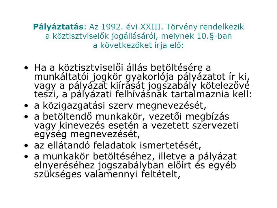Pályáztatás: Az 1992. évi XXIII. Törvény rendelkezik a köztisztviselők jogállásáról, melynek 10.§-ban a következőket írja elő: Ha a köztisztviselői ál