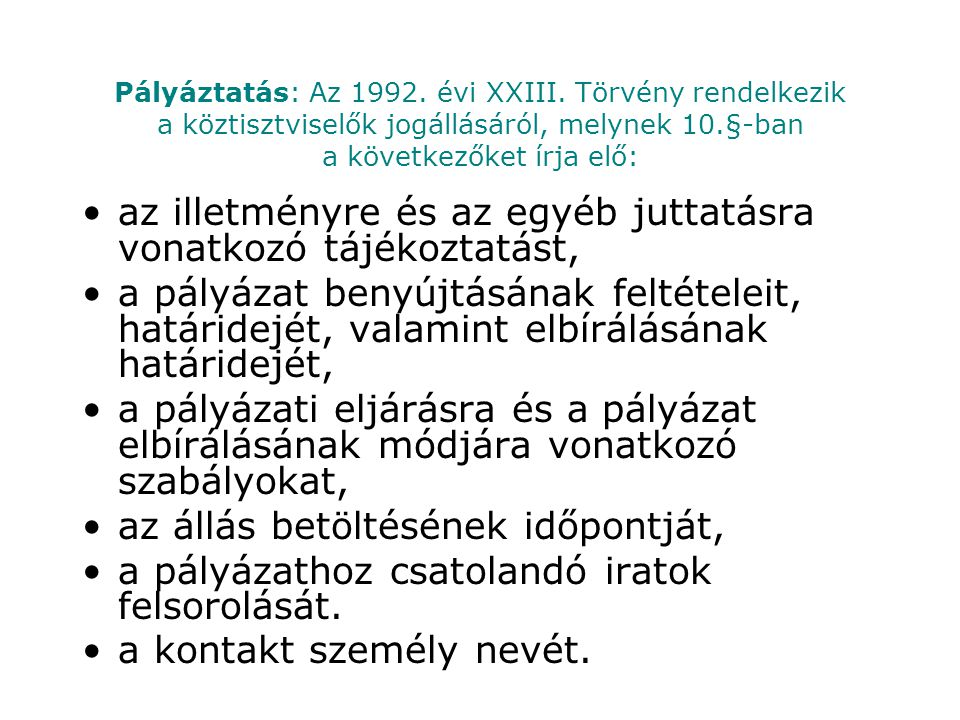 Pályáztatás: Az 1992. évi XXIII. Törvény rendelkezik a köztisztviselők jogállásáról, melynek 10.§-ban a következőket írja elő: az illetményre és az eg