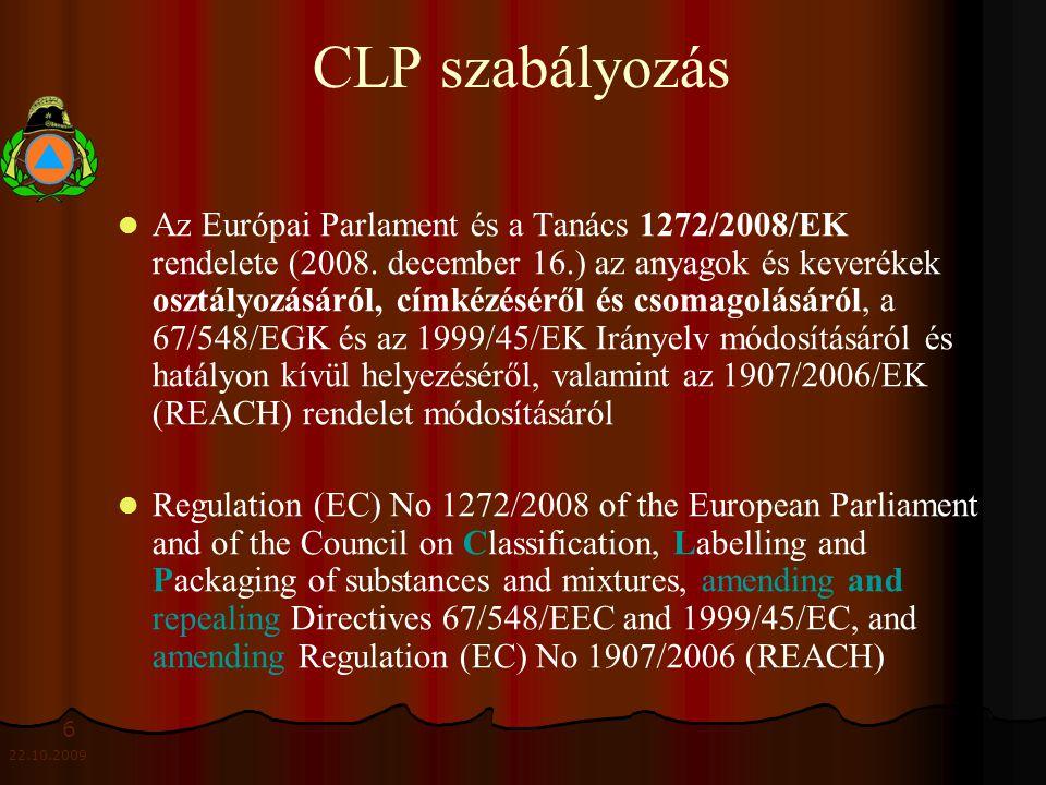 6 22.10.2009 CLP szabályozás Az Európai Parlament és a Tanács 1272/2008/EK rendelete (2008.