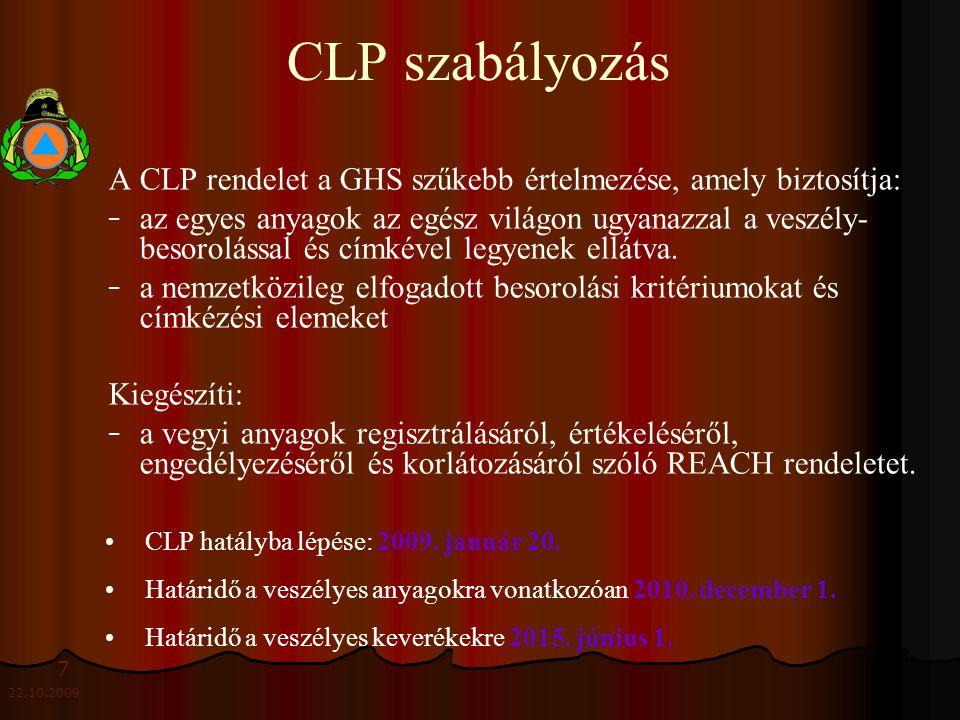 7 22.10.2009 CLP szabályozás A CLP rendelet a GHS szűkebb értelmezése, amely biztosítja: − − az egyes anyagok az egész világon ugyanazzal a veszély- besorolással és címkével legyenek ellátva.