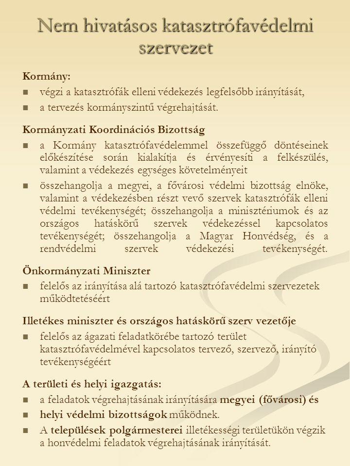 Nem hivatásos katasztrófavédelmi szervezet Kormány: végzi a katasztrófák elleni védekezés legfelsőbb irányítását, a tervezés kormányszintű végrehajtását.