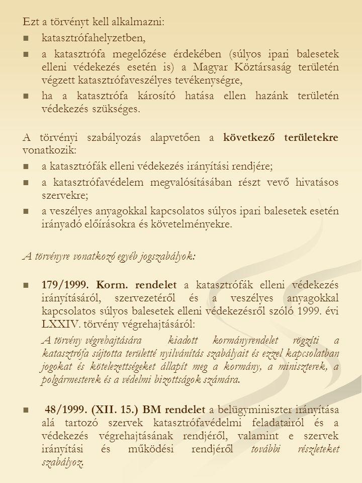 Ezt a törvényt kell alkalmazni: katasztrófahelyzetben, a katasztrófa megelőzése érdekében (súlyos ipari balesetek elleni védekezés esetén is) a Magyar