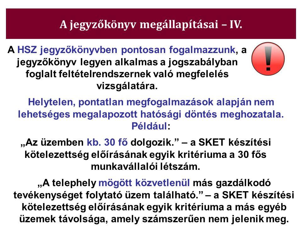 A HSZ jegyzőkönyvben pontosan fogalmazzunk, a jegyzőkönyv legyen alkalmas a jogszabályban foglalt feltételrendszernek való megfelelés vizsgálatára. He
