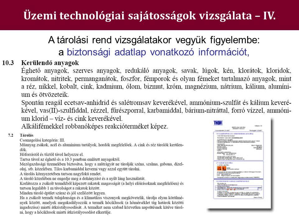 Üzemi technológiai sajátosságok vizsgálata – IV. A tárolási rend vizsgálatakor vegyük figyelembe: a biztonsági adatlap vonatkozó információt,
