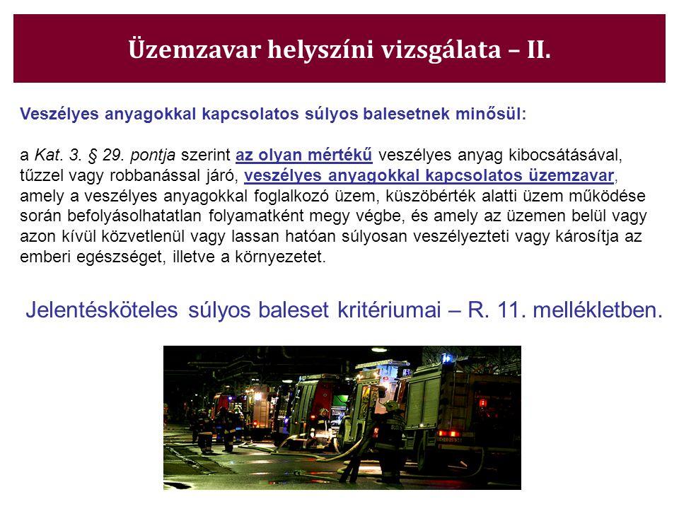 Üzemzavar helyszíni vizsgálata – II. Veszélyes anyagokkal kapcsolatos súlyos balesetnek minősül: a Kat. 3. § 29. pontja szerint az olyan mértékű veszé