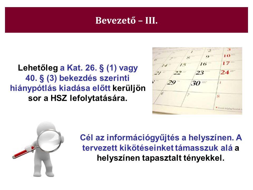 Bevezető – III. Lehetőleg a Kat. 26. § (1) vagy 40. § (3) bekezdés szerinti hiánypótlás kiadása előtt kerüljön sor a HSZ lefolytatására. Cél az inform