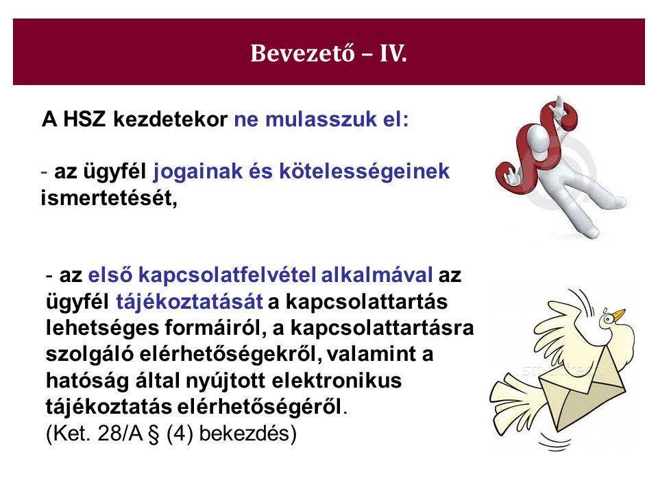 Bevezető – IV. A HSZ kezdetekor ne mulasszuk el: - az ügyfél jogainak és kötelességeinek ismertetését, - az első kapcsolatfelvétel alkalmával az ügyfé