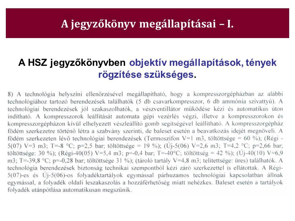 A jegyzőkönyv megállapításai – I. A HSZ jegyzőkönyvben objektív megállapítások, tények rögzítése szükséges.