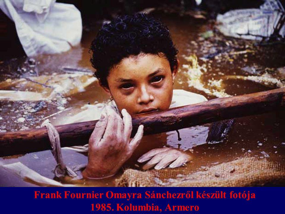 AZ EMBERNEK NEM SZABAD ÖSSZEKEVERNIÜK A ROSSZ A MENEDZSMENTET A VÉGZETTEL Frank Fournier Omayra Sánchezről készült fotója 1985. Kolumbia, Armero