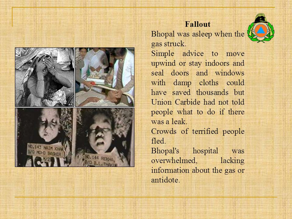 Fallout Bhopal was asleep when the gas struck. Simple advice to move upwind or stay indoors and seal doors and windows with damp cloths could have sav