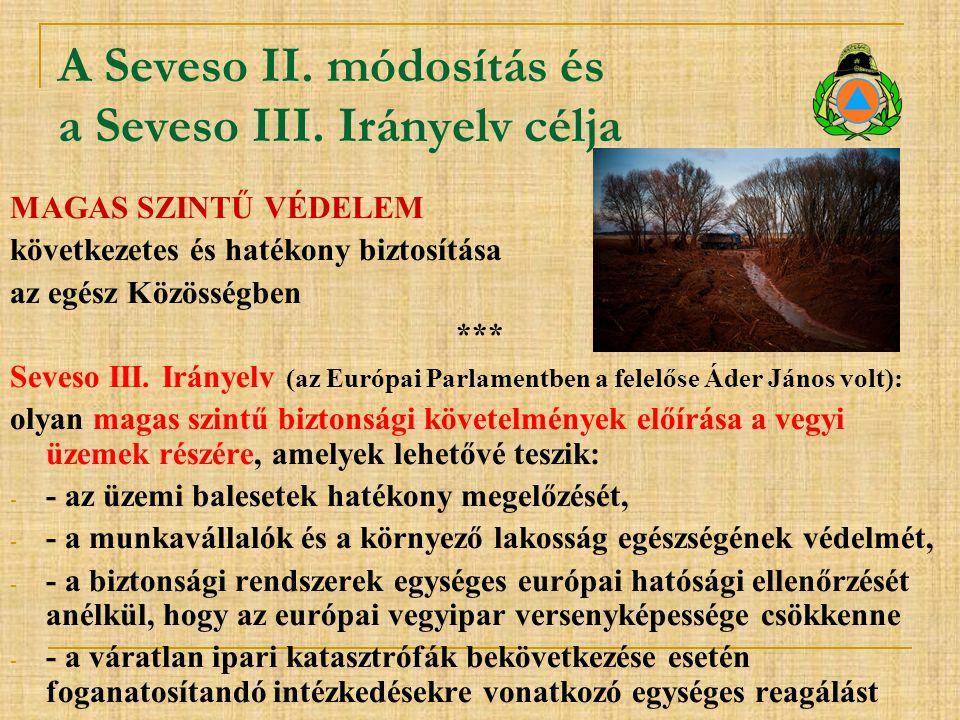 A Seveso II. módosítás és a Seveso III. Irányelv célja MAGAS SZINTŰ VÉDELEM következetes és hatékony biztosítása az egész Közösségben *** Seveso III.