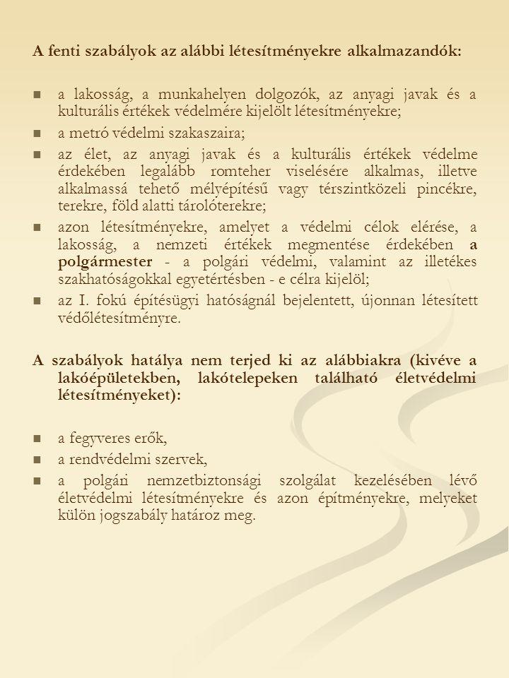 A fenti szabályok az alábbi létesítményekre alkalmazandók: a lakosság, a munkahelyen dolgozók, az anyagi javak és a kulturális értékek védelmére kijel
