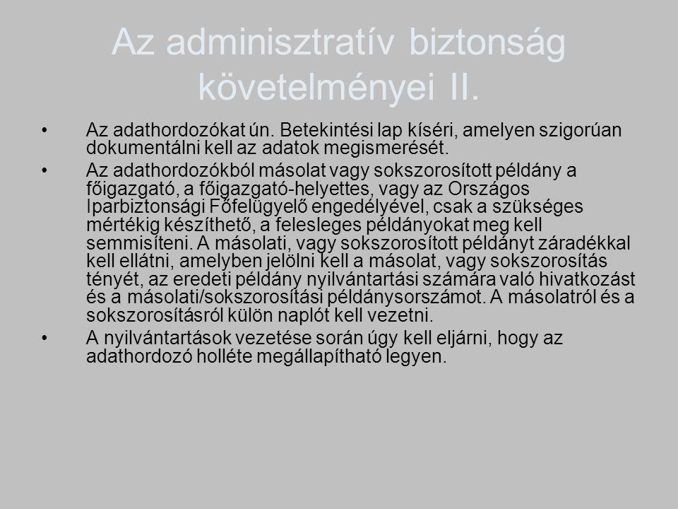 Az adminisztratív biztonság követelményei II. Az adathordozókat ún. Betekintési lap kíséri, amelyen szigorúan dokumentálni kell az adatok megismerését