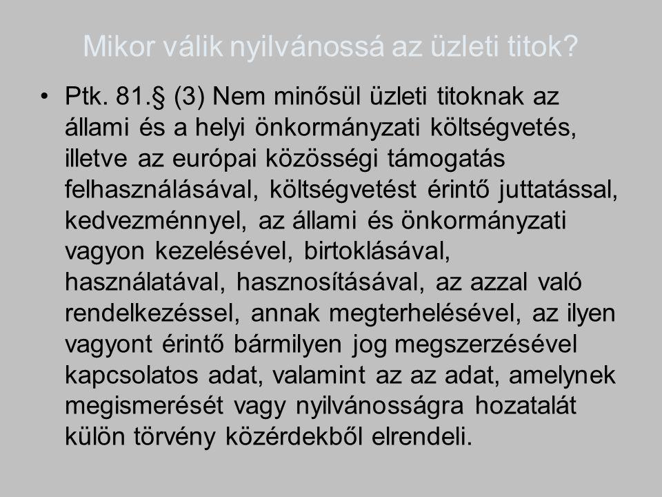 Mikor válik nyilvánossá az üzleti titok? Ptk. 81.§ (3) Nem minősül üzleti titoknak az állami és a helyi önkormányzati költségvetés, illetve az európai