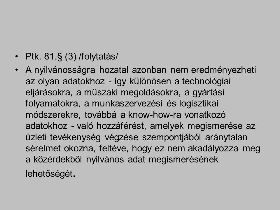 Ptk. 81.§ (3) /folytatás/ A nyilvánosságra hozatal azonban nem eredményezheti az olyan adatokhoz - így különösen a technológiai eljárásokra, a műszaki