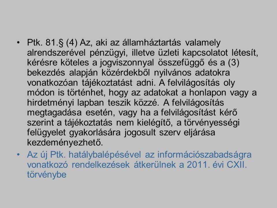 Ptk. 81.§ (4) Az, aki az államháztartás valamely alrendszerével pénzügyi, illetve üzleti kapcsolatot létesít, kérésre köteles a jogviszonnyal összefüg
