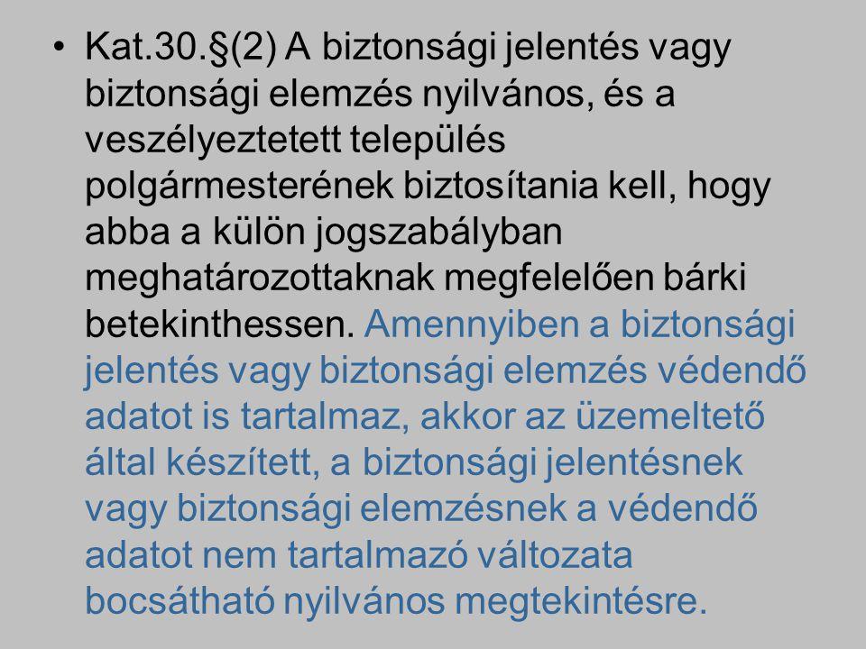 Kat.30.§(2) A biztonsági jelentés vagy biztonsági elemzés nyilvános, és a veszélyeztetett település polgármesterének biztosítania kell, hogy abba a kü