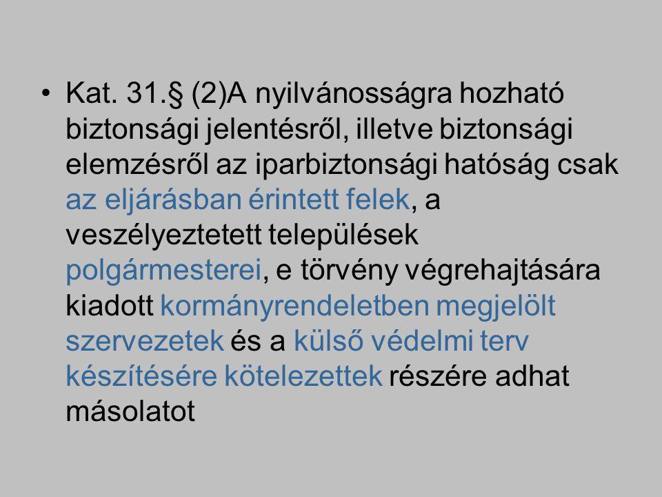 Kat. 31.§ (2)A nyilvánosságra hozható biztonsági jelentésről, illetve biztonsági elemzésről az iparbiztonsági hatóság csak az eljárásban érintett fele