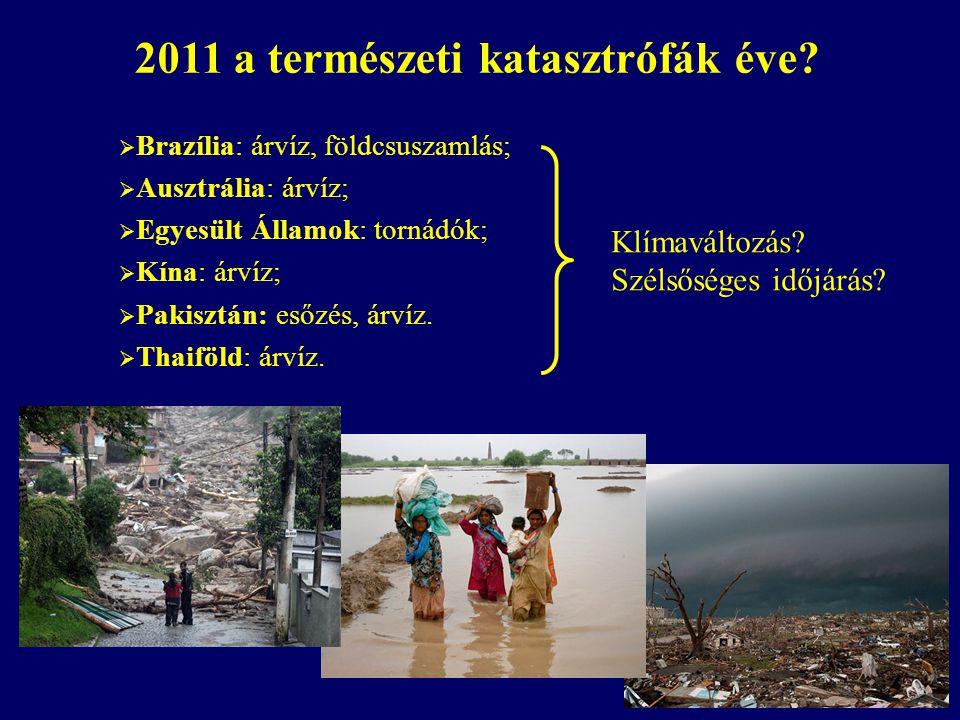 2011 a természeti katasztrófák éve?  Brazília: árvíz, földcsuszamlás;  Ausztrália: árvíz;  Egyesült Államok: tornádók;  Kína: árvíz;  Pakisztán: