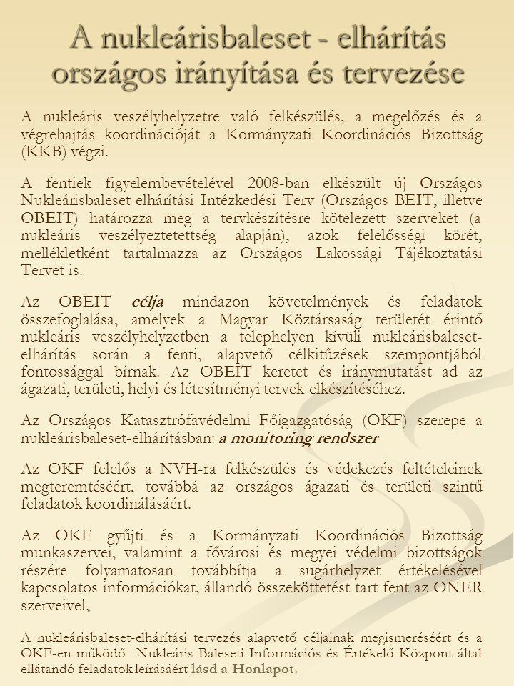 A nukleárisbaleset - elhárítás országos irányítása és tervezése A nukleáris veszélyhelyzetre való felkészülés, a megelőzés és a végrehajtás koordinációját a Kormányzati Koordinációs Bizottság (KKB) végzi.