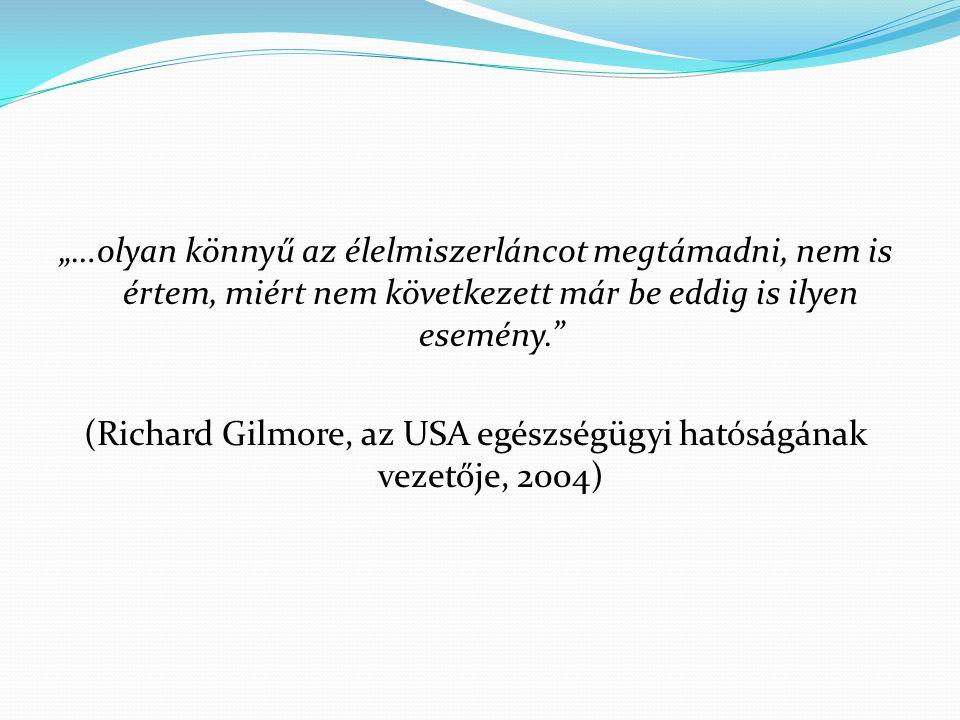 """""""…olyan könnyű az élelmiszerláncot megtámadni, nem is értem, miért nem következett már be eddig is ilyen esemény. (Richard Gilmore, az USA egészségügyi hatóságának vezetője, 2004)"""