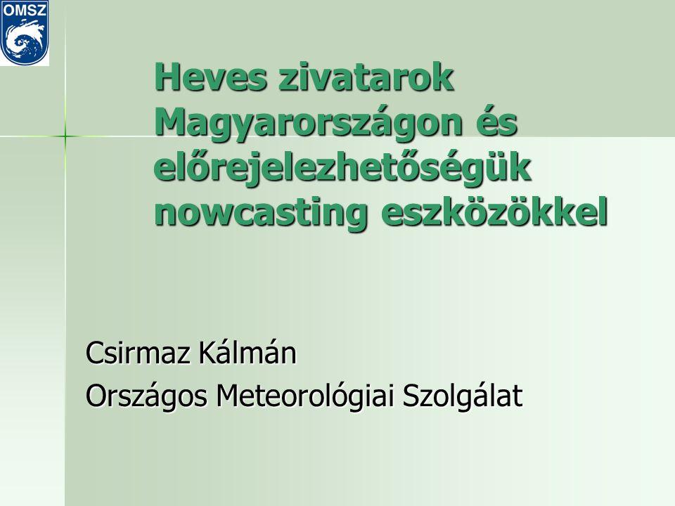 Heves zivatarok Magyarországon és előrejelezhetőségük nowcasting eszközökkel Csirmaz Kálmán Országos Meteorológiai Szolgálat