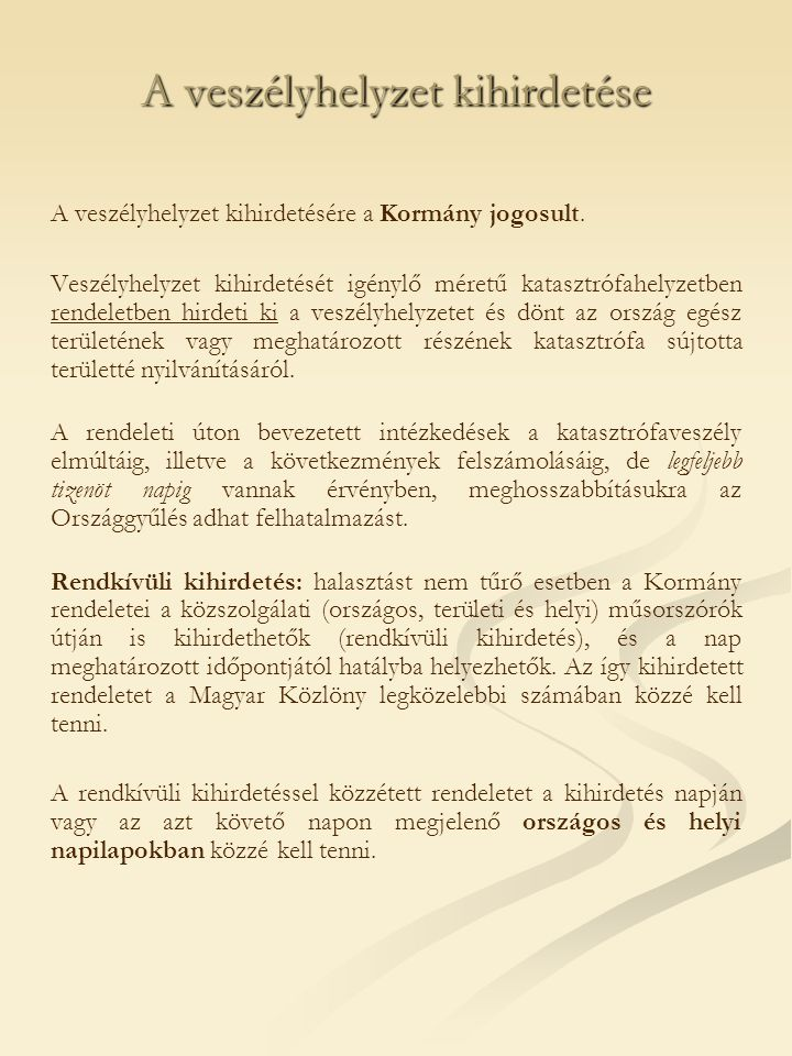 A veszélyhelyzet kihirdetése A veszélyhelyzet kihirdetésére a Kormány jogosult.