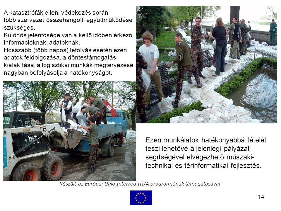 14 Készült az Európai Unió Interreg III/A programjának támogatásával A katasztrófák elleni védekezés során több szervezet összehangolt együttműködése szükséges.