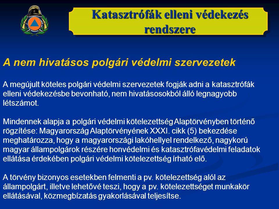 Katasztrófák elleni védekezés rendszere A nem hivatásos polgári védelmi szervezetek A megújult köteles polgári védelmi szervezetek fogják adni a katas