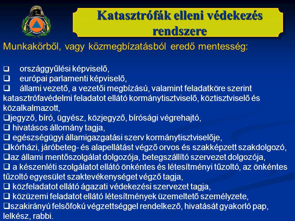 Katasztrófák elleni védekezés rendszere Munkakörből, vagy közmegbízatásból eredő mentesség:  országgyűlési képviselő,  európai parlamenti képviselő,