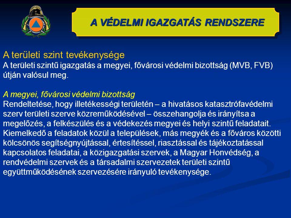 A VÉDELMI IGAZGATÁS RENDSZERE A területi szint tevékenysége A területi szintű igazgatás a megyei, fővárosi védelmi bizottság (MVB, FVB) útján valósul