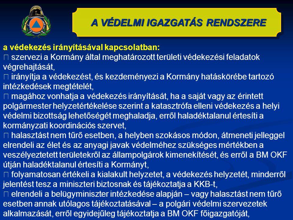 A VÉDELMI IGAZGATÁS RENDSZERE a védekezés irányításával kapcsolatban:  szervezi a Kormány által meghatározott területi védekezési feladatok végrehajt