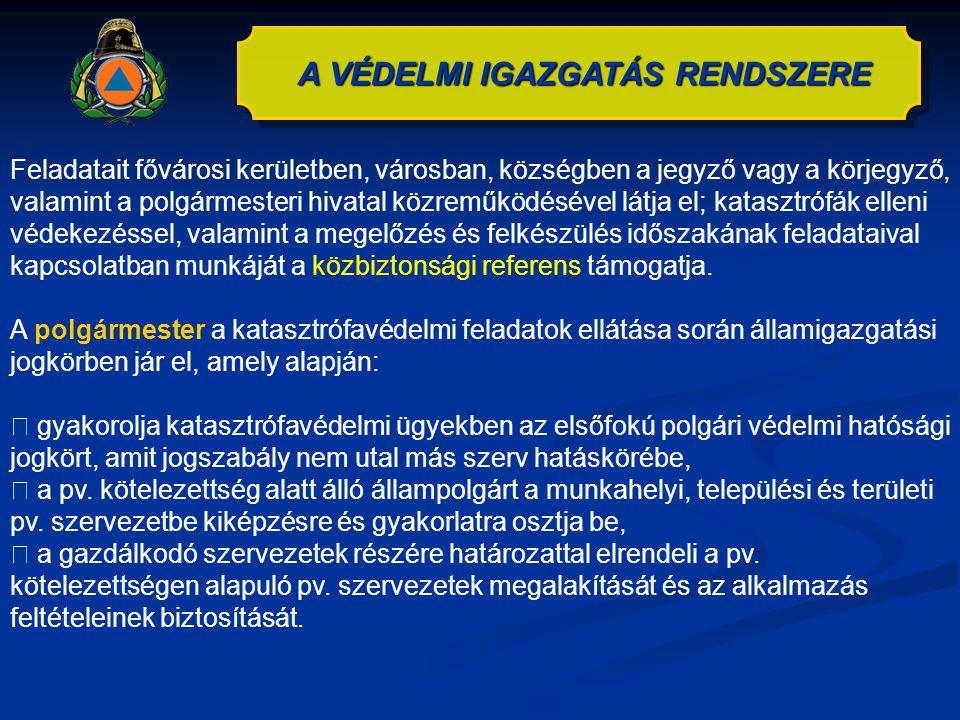 A VÉDELMI IGAZGATÁS RENDSZERE Feladatait fővárosi kerületben, városban, községben a jegyző vagy a körjegyző, valamint a polgármesteri hivatal közreműk