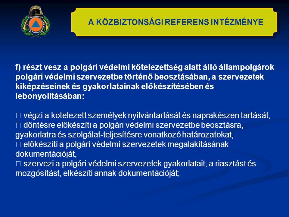 A KÖZBIZTONSÁGI REFERENS INTÉZMÉNYE f) részt vesz a polgári védelmi kötelezettség alatt álló állampolgárok polgári védelmi szervezetbe történő beosztá