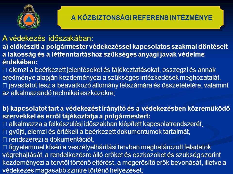 A KÖZBIZTONSÁGI REFERENS INTÉZMÉNYE A védekezés időszakában: a) előkészíti a polgármester védekezéssel kapcsolatos szakmai döntéseit a lakosság és a l