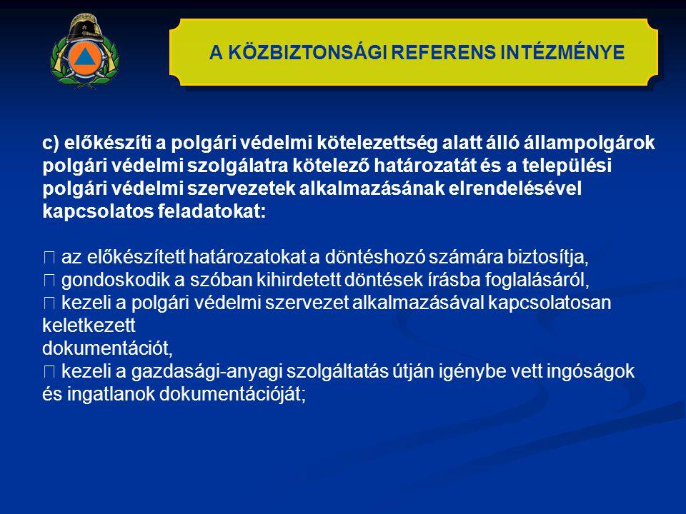 A KÖZBIZTONSÁGI REFERENS INTÉZMÉNYE c) előkészíti a polgári védelmi kötelezettség alatt álló állampolgárok polgári védelmi szolgálatra kötelező határo