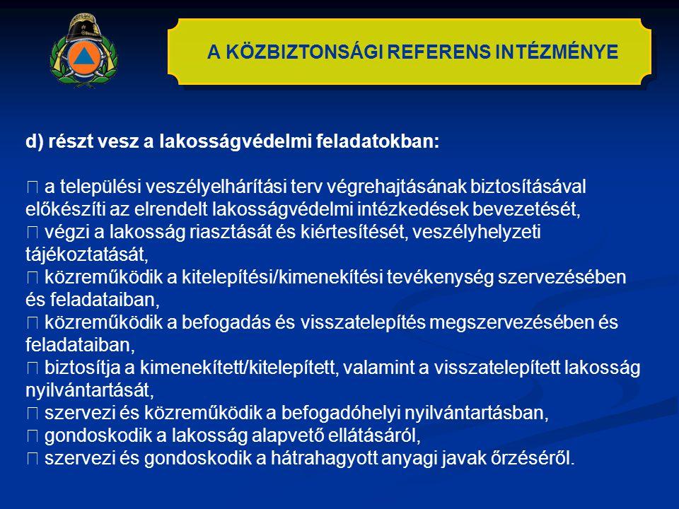 A KÖZBIZTONSÁGI REFERENS INTÉZMÉNYE d) részt vesz a lakosságvédelmi feladatokban:  a települési veszélyelhárítási terv végrehajtásának biztosításával