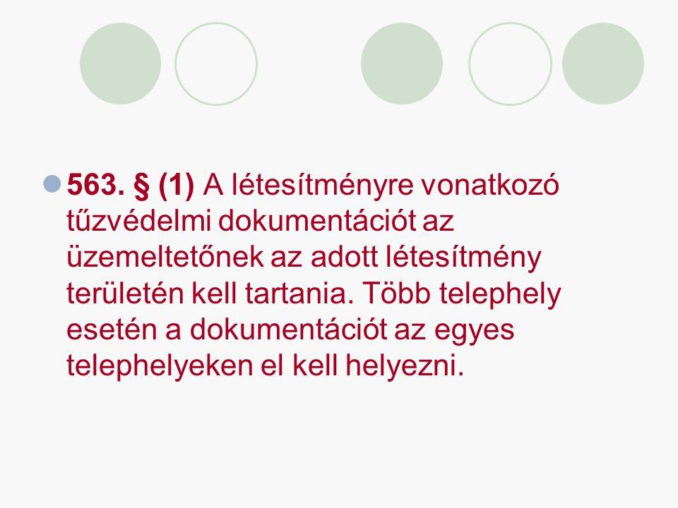 563. § (1) A létesítményre vonatkozó tűzvédelmi dokumentációt az üzemeltetőnek az adott létesítmény területén kell tartania. Több telephely esetén a d